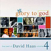 Play & Download Glory to God: The Best of David Haas, Vol. 4 by David Haas | Napster