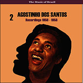 The Music of Brazil / Agostinho dos Santos, Vol. 2 / Recordings 1956 - 1958 by Agostinho dos Santos