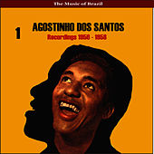 Play & Download The Music of Brazil / Agostinho dos Santos, Vol. 1 / Recordings 1956 - 1958 by Agostinho dos Santos | Napster