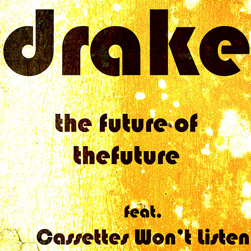 The Future of the Future (featuring Cassettes Won't Listen) by Drake (New Age)