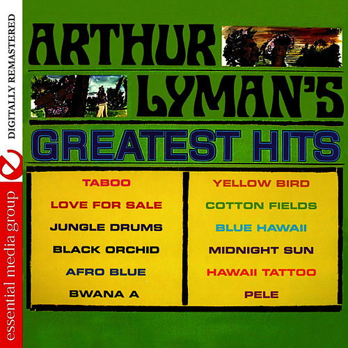 Arthur Lyman's Greatest Hits (Digitally Remastered) by Arthur Lyman