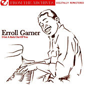 Play & Download I Get A Kick Out Of You - From The Archives (Digitally Remastered) by Erroll Garner | Napster