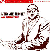 Play & Download Cold Blooded Woman - From The Archives (Digitally Remastered) by Ivory Joe Hunter | Napster