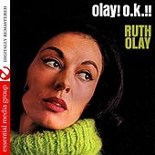 Play & Download Olay! O.K.!! (Digitally Remastered) by Ruth Olay | Napster