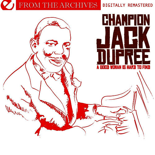 Play & Download A Good Woman Is Hard To Find - From The Archives (Digitally Remastered) by Champion Jack Dupree | Napster