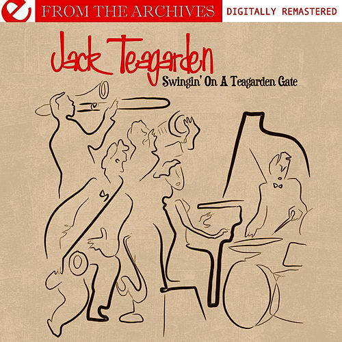 Swingin' On A Teagarden Gate - From The Archives (Digitally Remastered) by Jack Teagarden