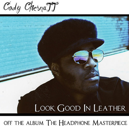 Play & Download Look Good In Leather - Single by Cody ChesnuTT | Napster