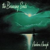 Play & Download Anchors Aweigh by Bouncing Souls | Napster