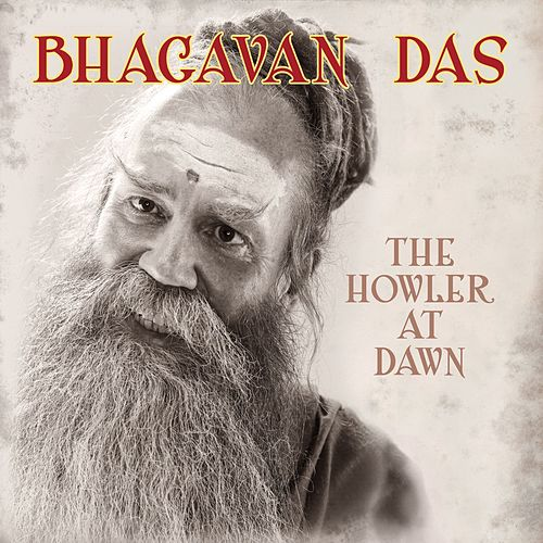 Play & Download The Howler At Dawn by Bhagavan Das | Napster