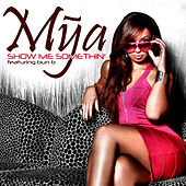 Play & Download Show Me Something by Mya | Napster
