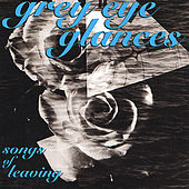 Play & Download Songs Of Leaving by Grey Eye Glances | Napster