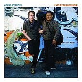 Play & Download ¡Let Freedom Ring! by Chuck Prophet | Napster