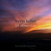 Play & Download Kevin Keller: In Absentia by Kevin Keller Ensemble | Napster