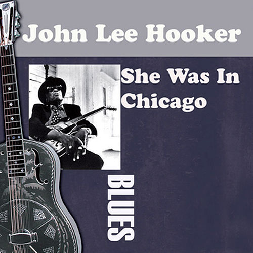 She Was In Chicago by John Lee Hooker