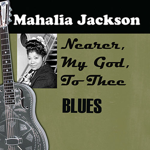 Play & Download Nearer, My God, To Thee by Mahalia Jackson | Napster