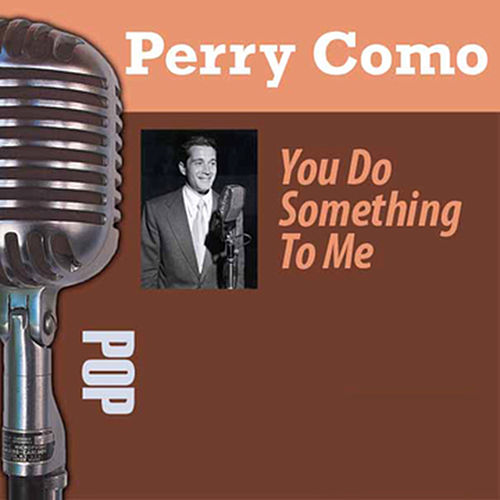 You Do Something To Me by Perry Como