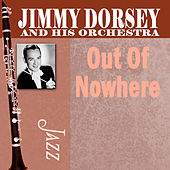 Play & Download Out Of Nowhere by Jimmy Dorsey | Napster