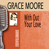 Play & Download Without Your Love by Grace Moore | Napster