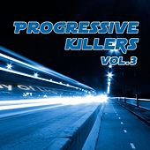 Play & Download Progressive Killers Volume 3 by Various Artists | Napster