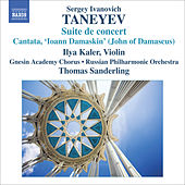 Play & Download TANEYEV, S.I.: Suite de Concert / Ioann Damaskin (John of Damascus) (Kaler, Gnesin Academy Chorus, Russian Philharmonic, T. Sanderling) by Various Artists | Napster