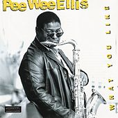 Play & Download What You Like by Pee Wee Ellis | Napster