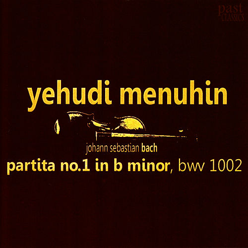 Bach: Partita No. 1 in B Minor, BWV1002 by Yehudi Menuhin