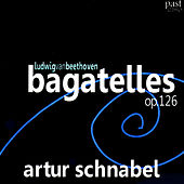 Play & Download Beethoven: Bagatelles, Op. 126 by Artur Schnabel | Napster