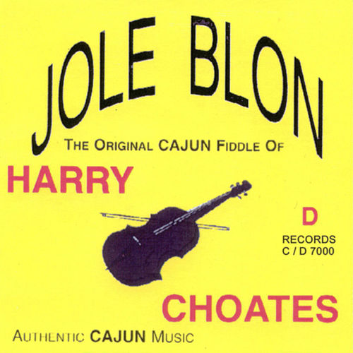 Play & Download Jole Blon: The Original Cajun Fiddle of Harry Choates by Harry Choates | Napster