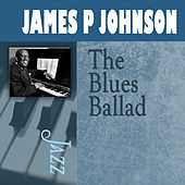 Play & Download The Blues Ballad by James P. Johnson | Napster