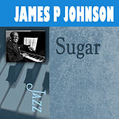 Play & Download Sugar by James P. Johnson | Napster