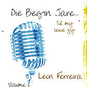 Play & Download Die Begin Jare... Sê My Lewe Jy - Volume 1 by Leon Ferreira | Napster