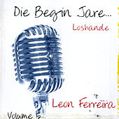 Die Begin Jare... Loshande - Volume 5 by Leon Ferreira