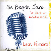 Play & Download Die Begin Jare... 'n Hart Vir Hierdie Land - Volume 4 by Leon Ferreira | Napster