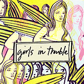 Play & Download Girls In Trouble by Girls in Trouble | Napster