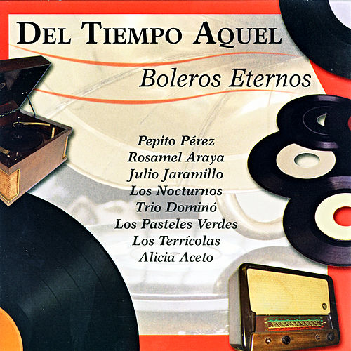 Del Tiempo Aquel - Boleros Eternos by Various Artists