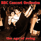 The Age Of Swing by BBC Concert Orchestra