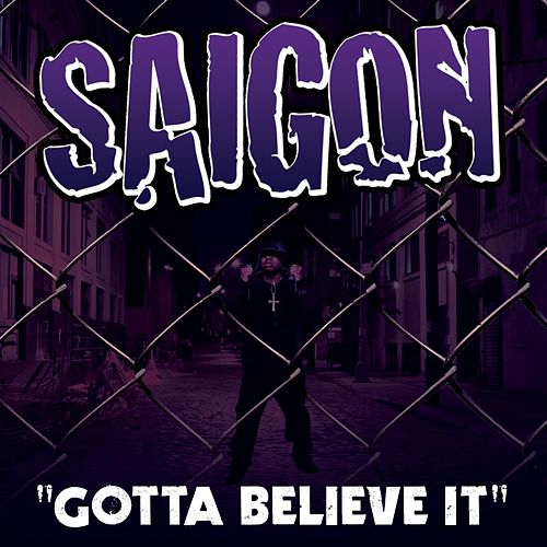 Play & Download Gotta Believe It Feat. Just Blaze by Saigon | Napster