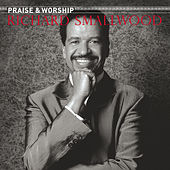 The Praise & Worship Songs... by Richard Smallwood