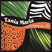 Play & Download Outrageously Wild by Tania Maria | Napster