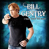 Play & Download I Want What You Want by Bill Gentry | Napster