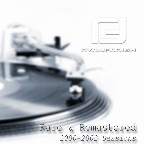 Rare & Remastered: 2000-2002 Sessions by Ryan Farish