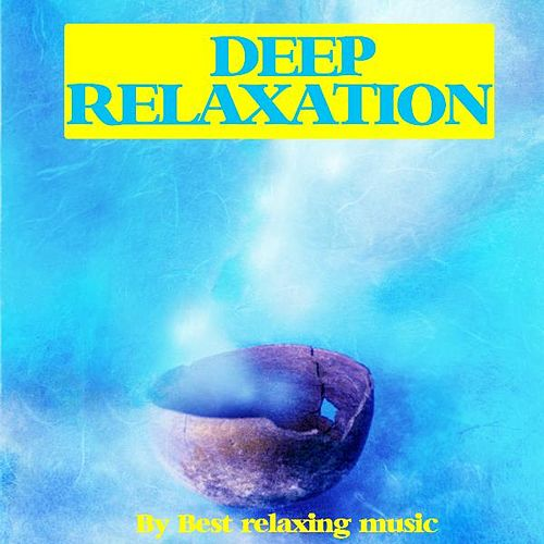 Play & Download Deep Relaxation by Best Relaxing Music | Napster