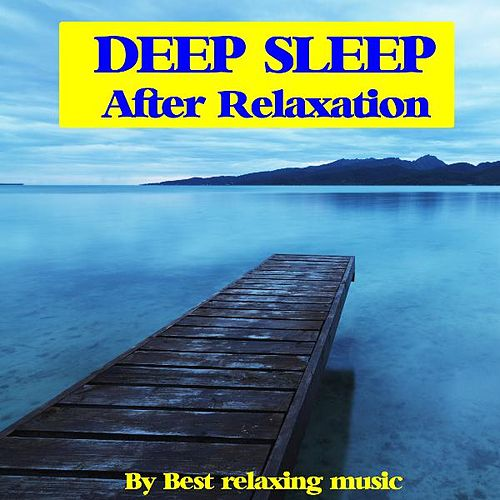 Play & Download Deep Sleep After Relaxation by Best Relaxing Music | Napster