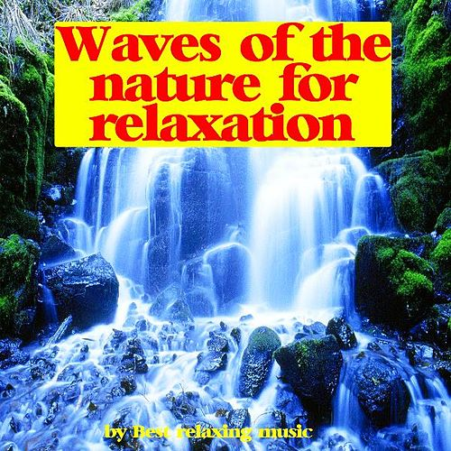 Play & Download Waves of the Nature for Relaxation by Best Relaxing Music | Napster