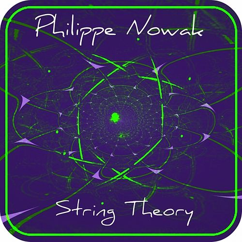 Play & Download String Theory (Limited edition) by Philippe Nowak | Napster