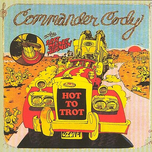 Play & Download Hot to Trot by Commander Cody | Napster