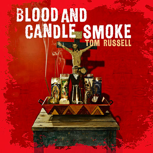 Play & Download Blood And Candle Smoke by Tom Russell | Napster