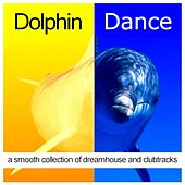 Dolphin Dance (A Smooth Collection of Dreamhouse and Clubtracks) by Various Artists