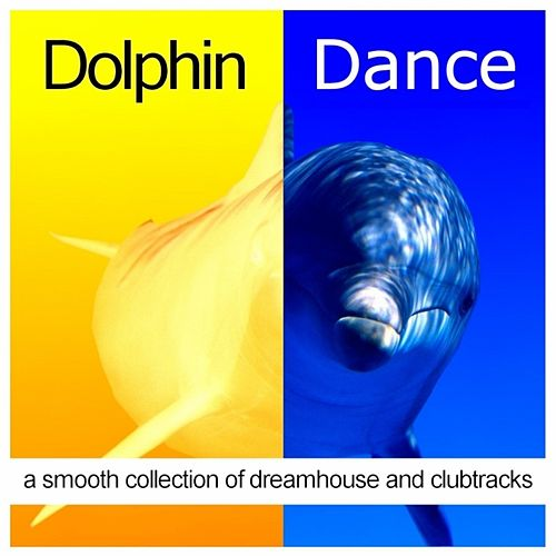 Play & Download Dolphin Dance (A Smooth Collection of Dreamhouse and Clubtracks) by Various Artists | Napster