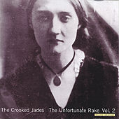 The Unfortunate Rake Vol. 2 by The Crooked Jades